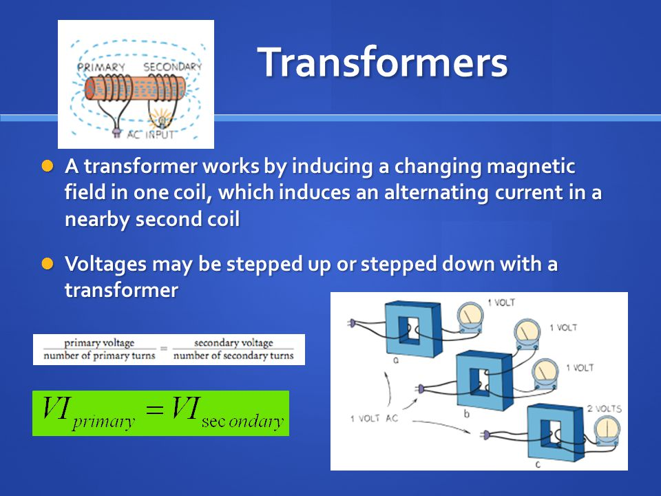 Transformers A transformer works by inducing a changing magnetic field in one coil, which induces an alternating current in a nearby second coil.