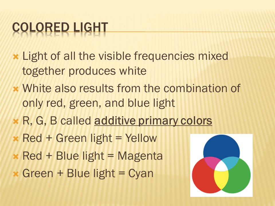Colored light Light of all the visible frequencies mixed together produces white.