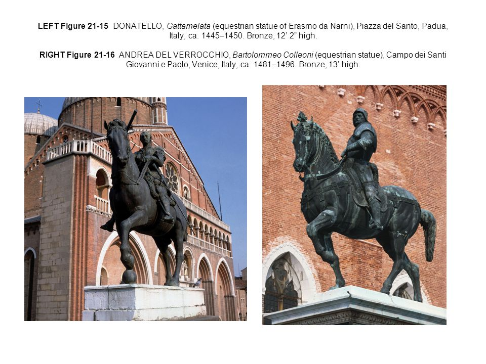 LEFT Figure 21-15 DONATELLO, Gattamelata (equestrian statue of Erasmo da Narni), Piazza del Santo, Padua, Italy, ca.