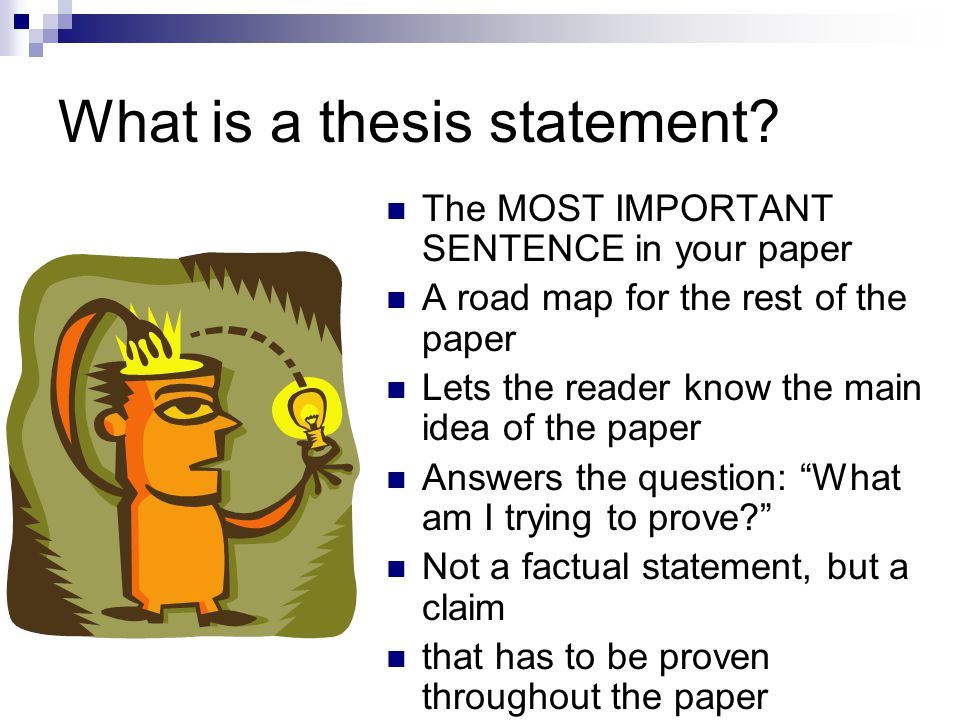 what is an thesis statement What is a thesis statement the thesis statement is the sentence that states the main idea of a writing assignment and helps control the ideas within the paper it is not merely a topic.