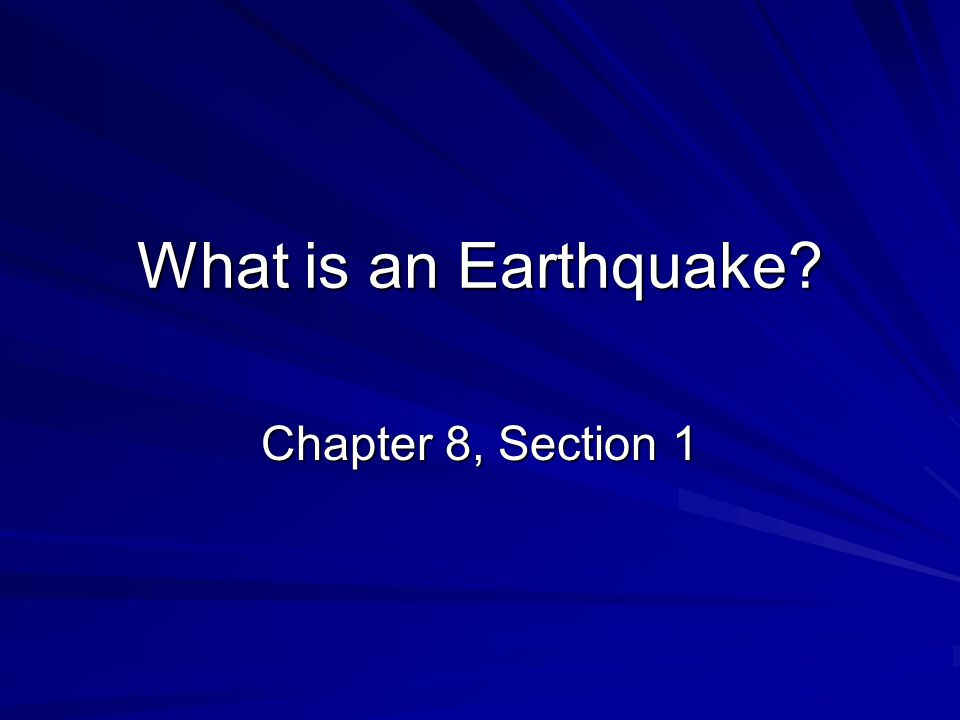 What is an Earthquake Chapter 8, Section 1