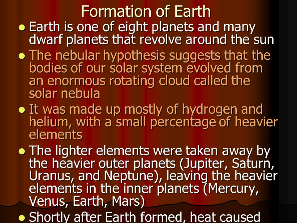 Formation of Earth Earth is one of eight planets and many dwarf planets that revolve around the sun.