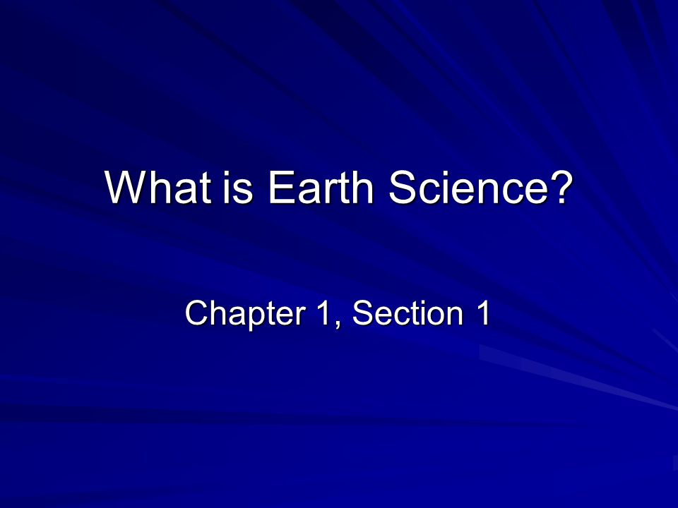 What is Earth Science Chapter 1, Section 1
