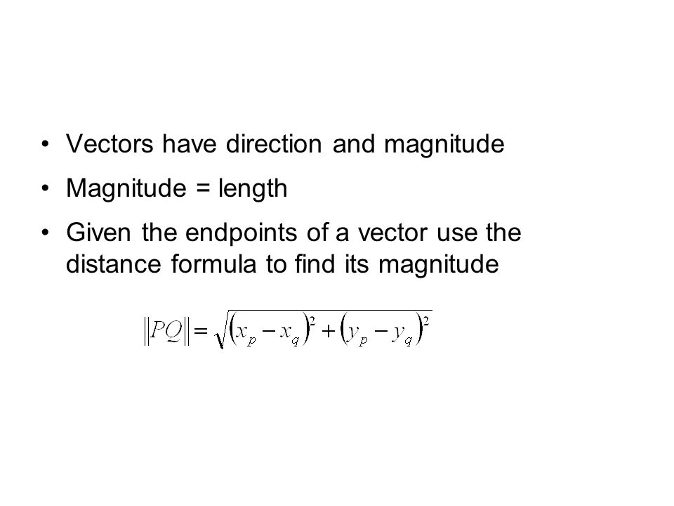 Vectors have direction and magnitude