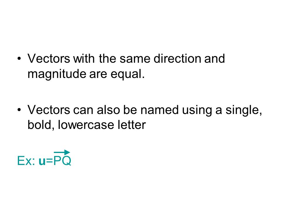 Vectors with the same direction and magnitude are equal.