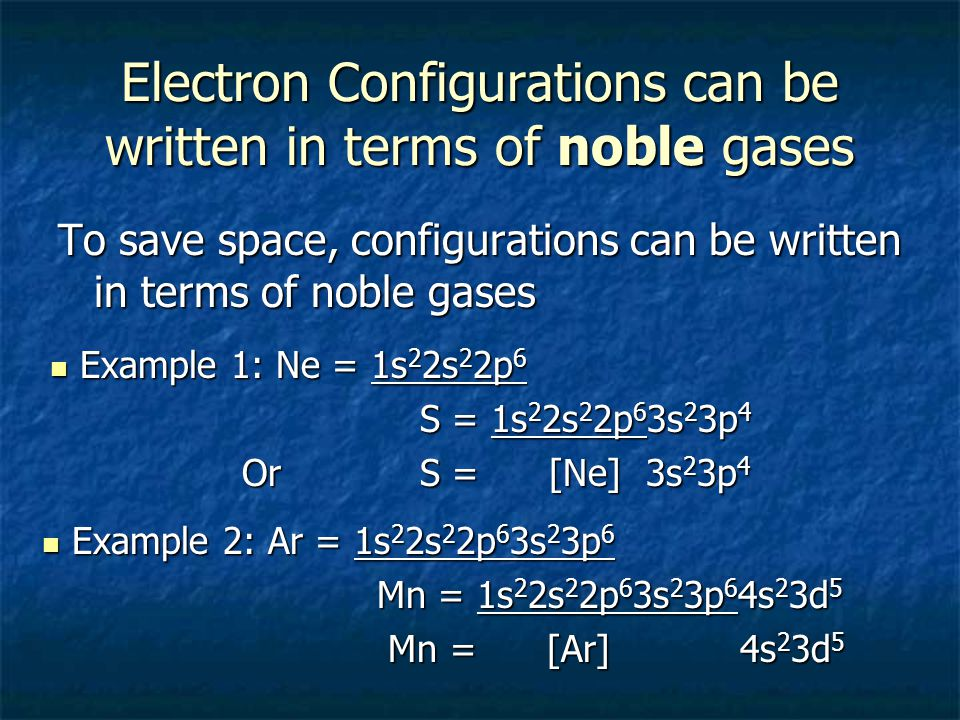 Electron Configurations can be written in terms of noble gases