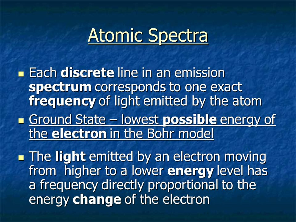 Atomic Spectra Each discrete line in an emission spectrum corresponds to one exact frequency of light emitted by the atom.