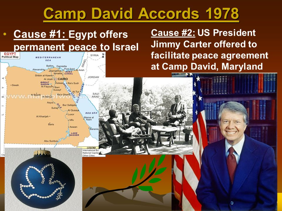 Camp David Accords 1978 Cause #1: Egypt offers permanent peace to Israel.