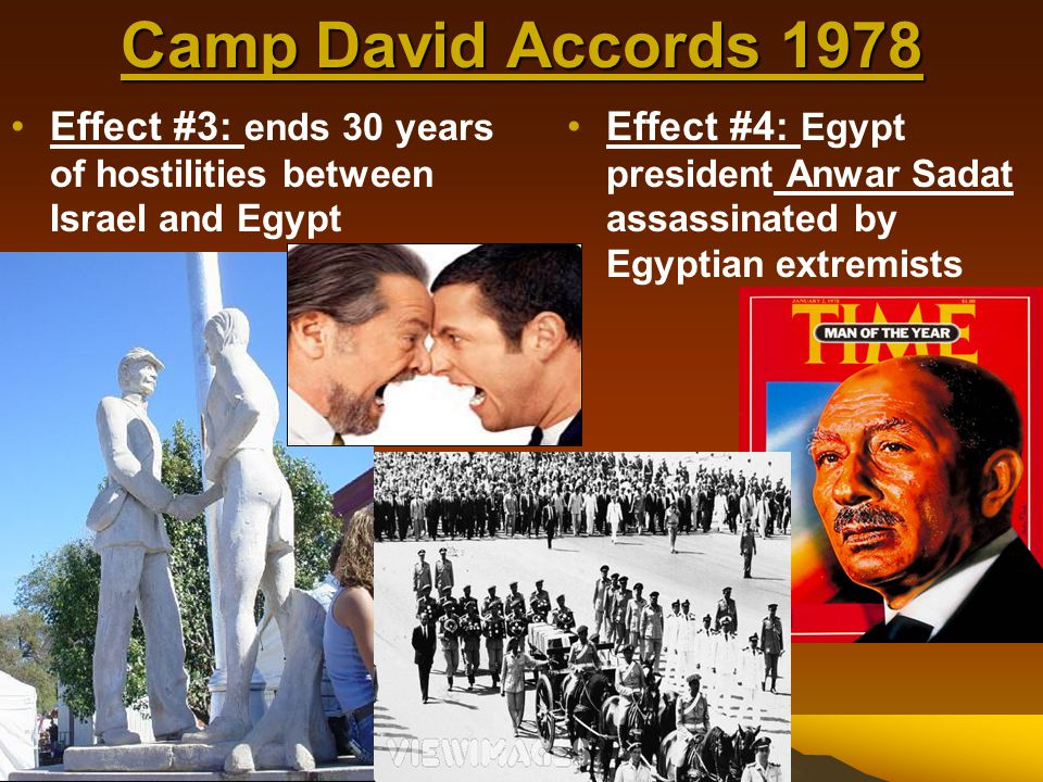 Camp David Accords 1978 Effect #3: ends 30 years of hostilities between Israel and Egypt.