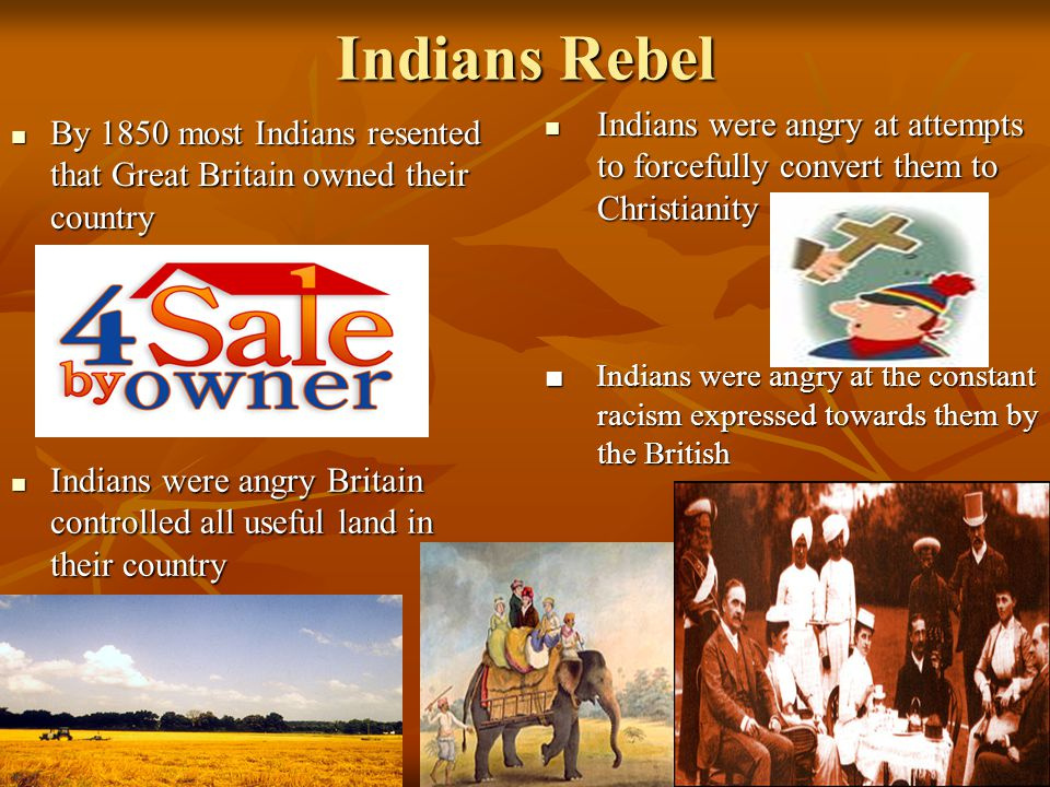 Indians Rebel Indians were angry at attempts to forcefully convert them to Christianity.