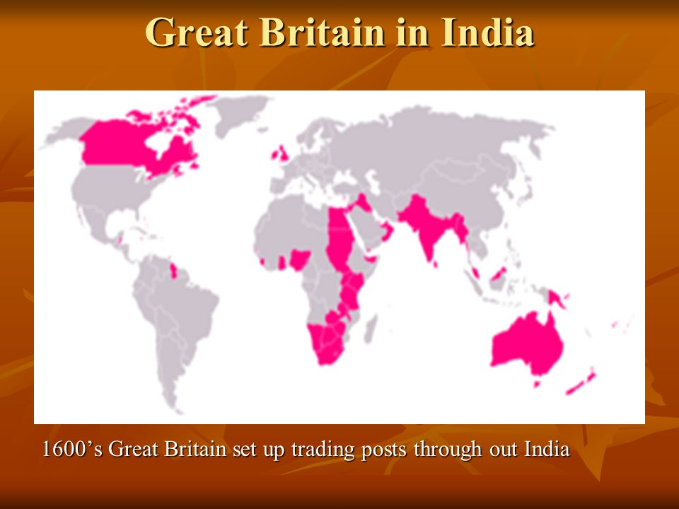 Great Britain in India 1600's Great Britain set up trading posts through out India