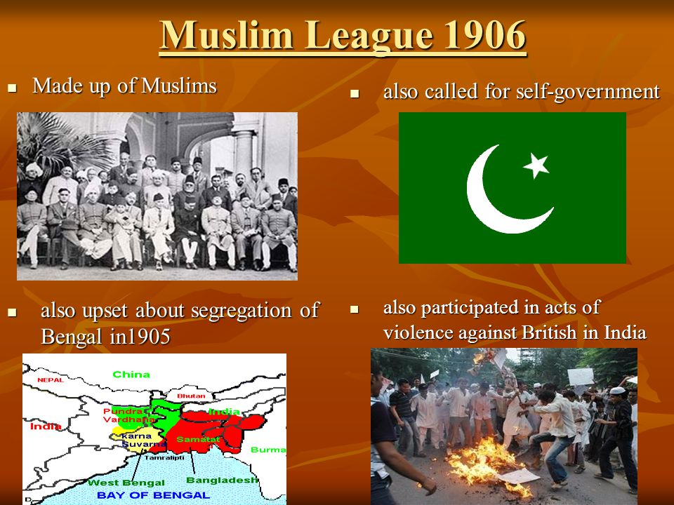 Muslim League 1906 Made up of Muslims also called for self-government