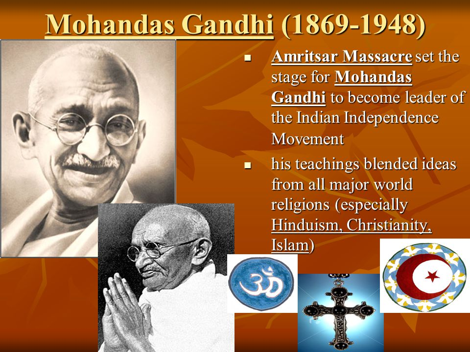 Mohandas Gandhi (1869-1948) Amritsar Massacre set the stage for Mohandas Gandhi to become leader of the Indian Independence Movement.