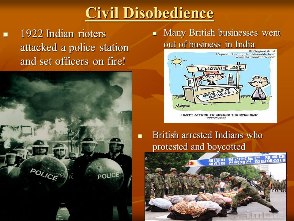 Civil Disobedience 1922 Indian rioters attacked a police station and set officers on fire! Many British businesses went out of business in India.