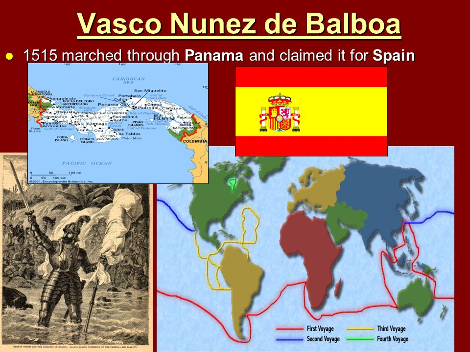 Vasco Nunez de Balboa 1515 marched through Panama and claimed it for Spain