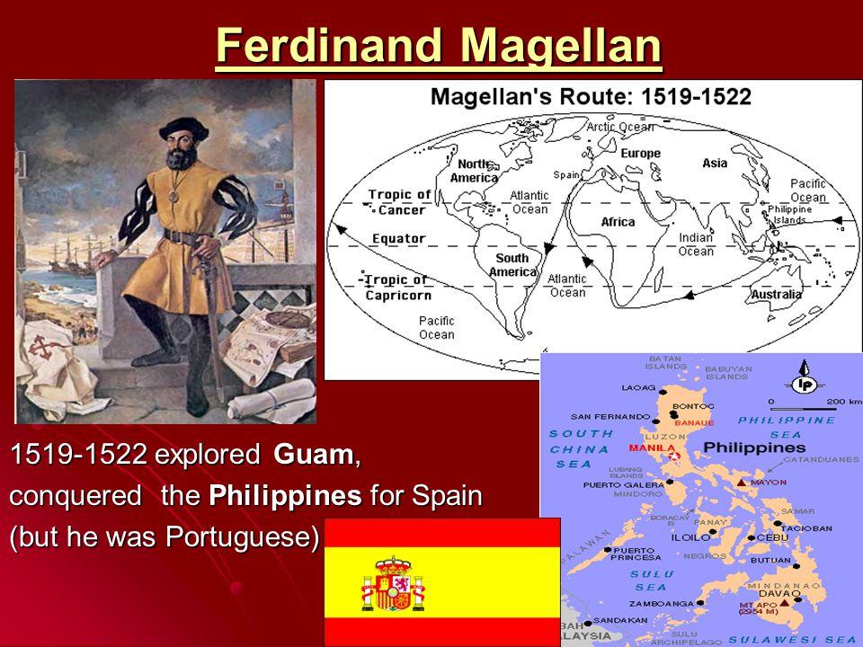 Ferdinand Magellan 1519-1522 explored Guam,