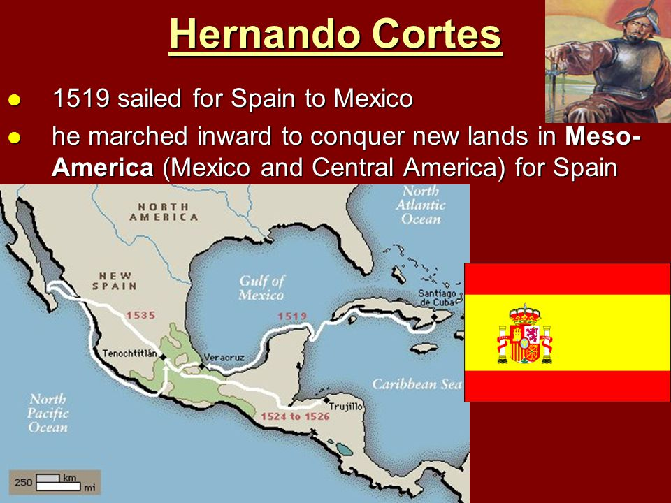 Hernando Cortes 1519 sailed for Spain to Mexico