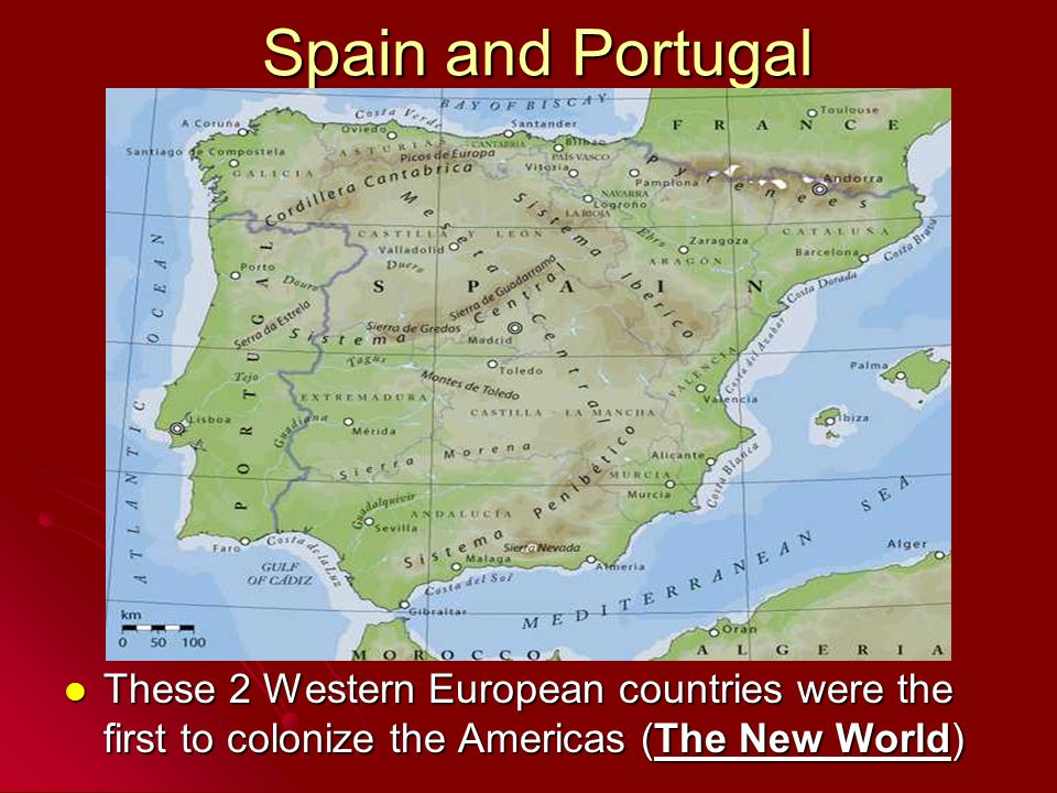 Spain and Portugal These 2 Western European countries were the first to colonize the Americas (The New World)
