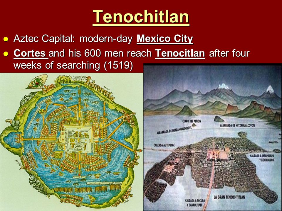 Tenochitlan Aztec Capital: modern-day Mexico City