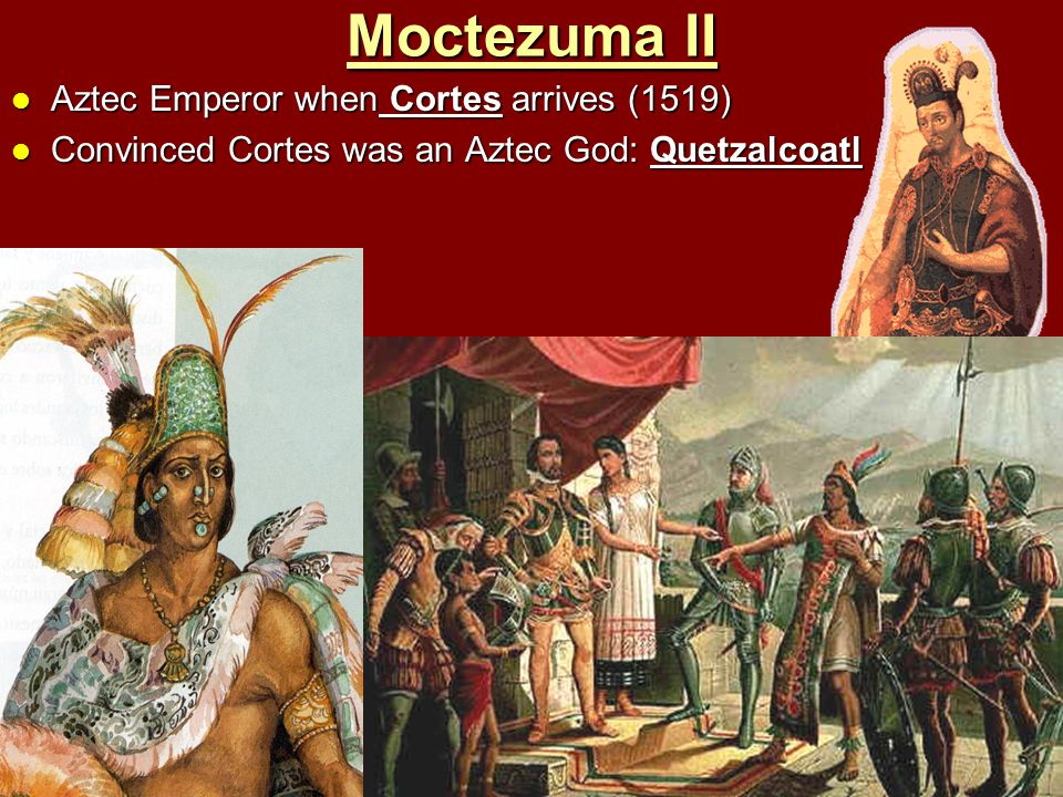 Moctezuma II Aztec Emperor when Cortes arrives (1519)