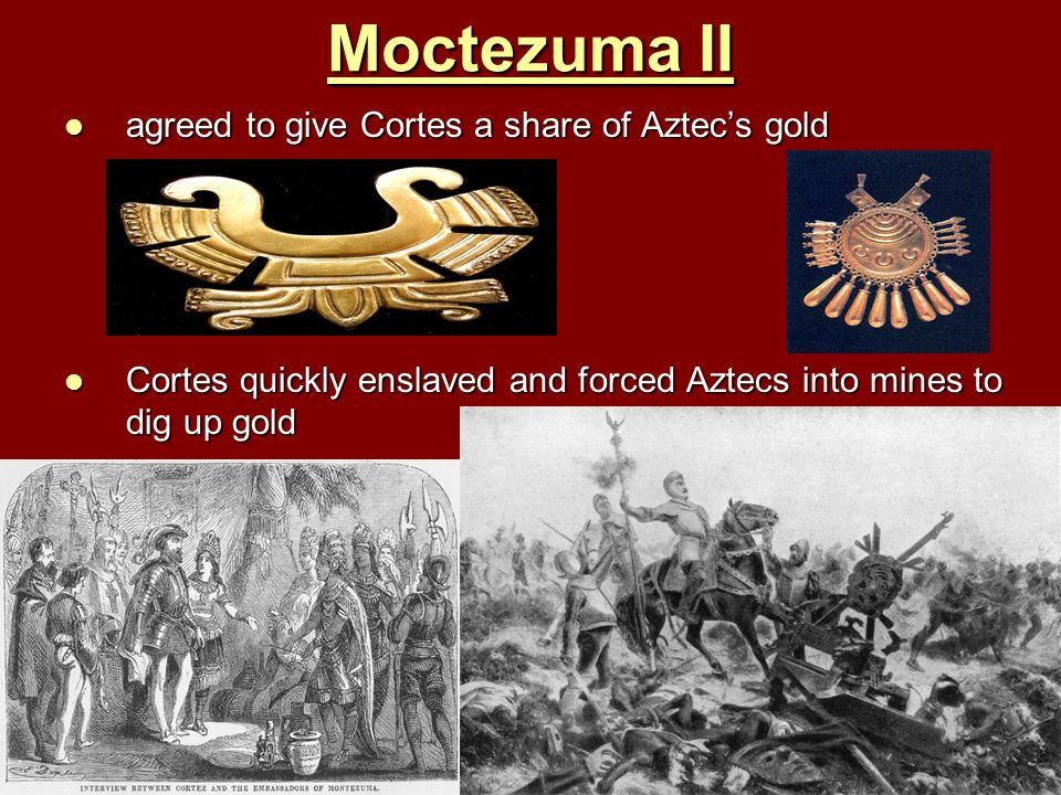 Moctezuma II agreed to give Cortes a share of Aztec's gold