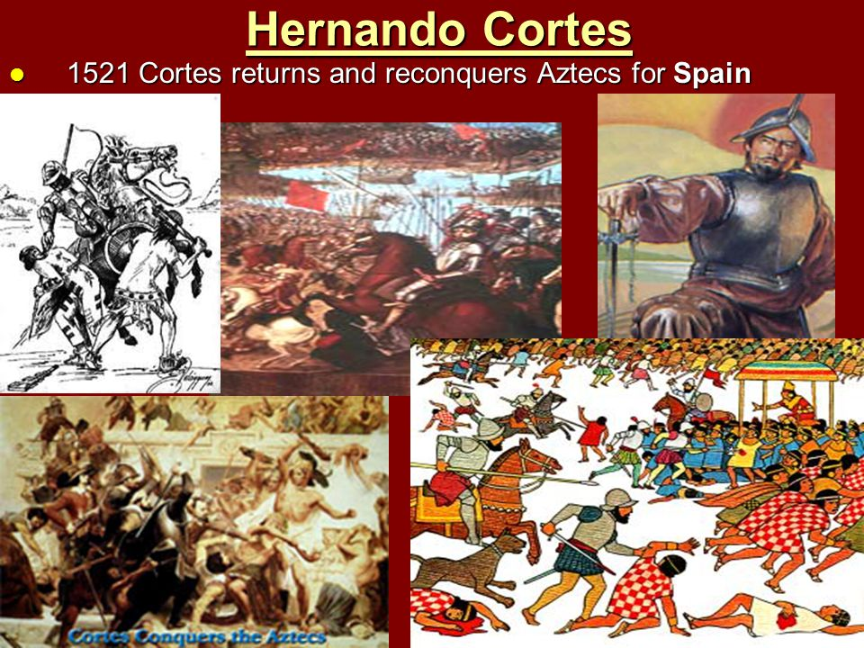 Hernando Cortes 1521 Cortes returns and reconquers Aztecs for Spain
