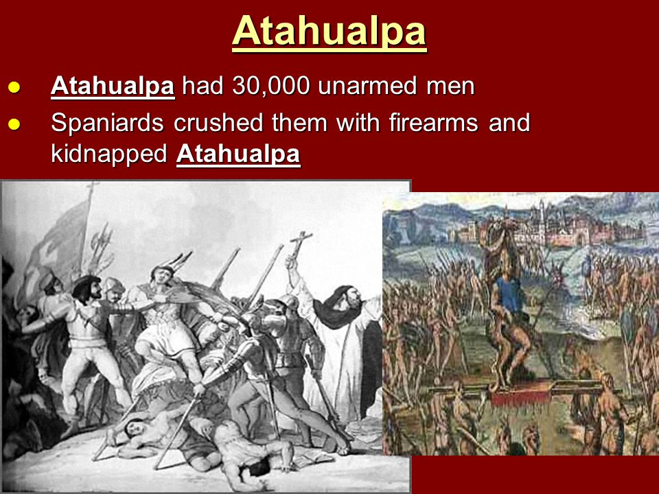 Atahualpa Atahualpa had 30,000 unarmed men