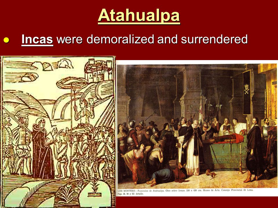 Atahualpa Incas were demoralized and surrendered
