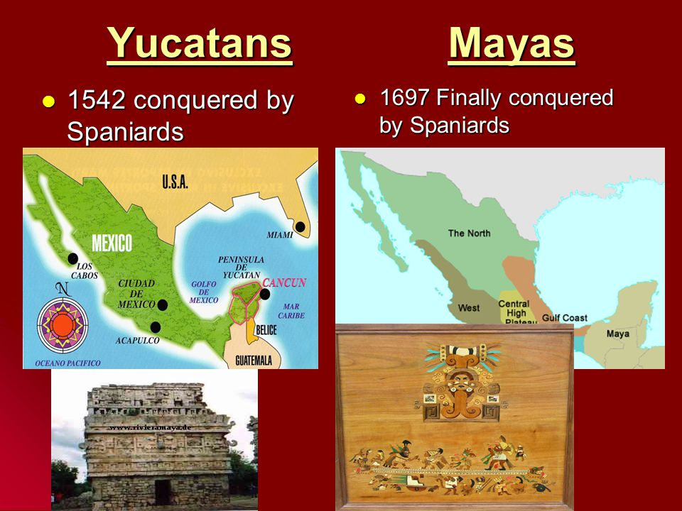 Yucatans Mayas 1542 conquered by Spaniards