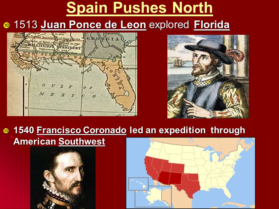 Spain Pushes North 1513 Juan Ponce de Leon explored Florida