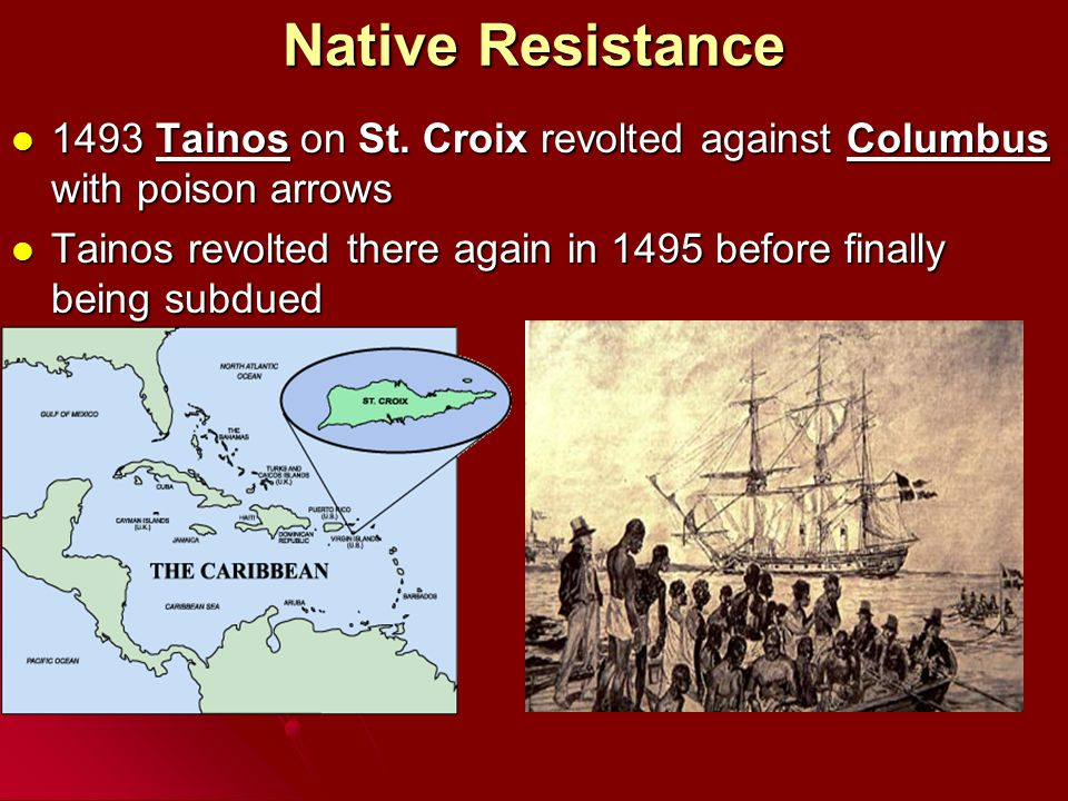 Native Resistance 1493 Tainos on St. Croix revolted against Columbus with poison arrows.