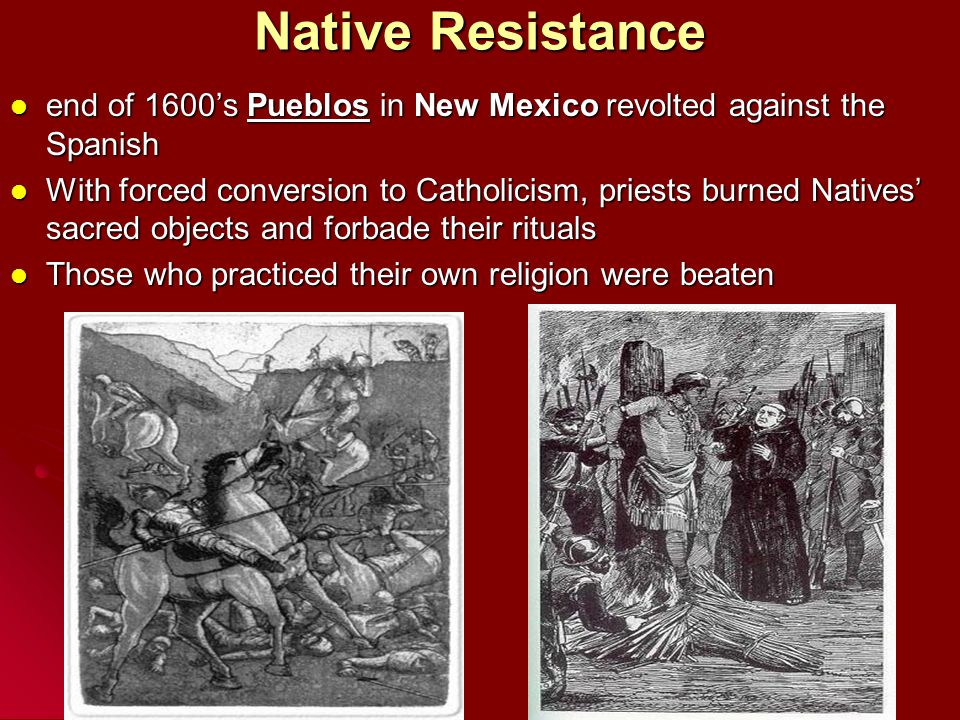 Native Resistance end of 1600's Pueblos in New Mexico revolted against the Spanish.