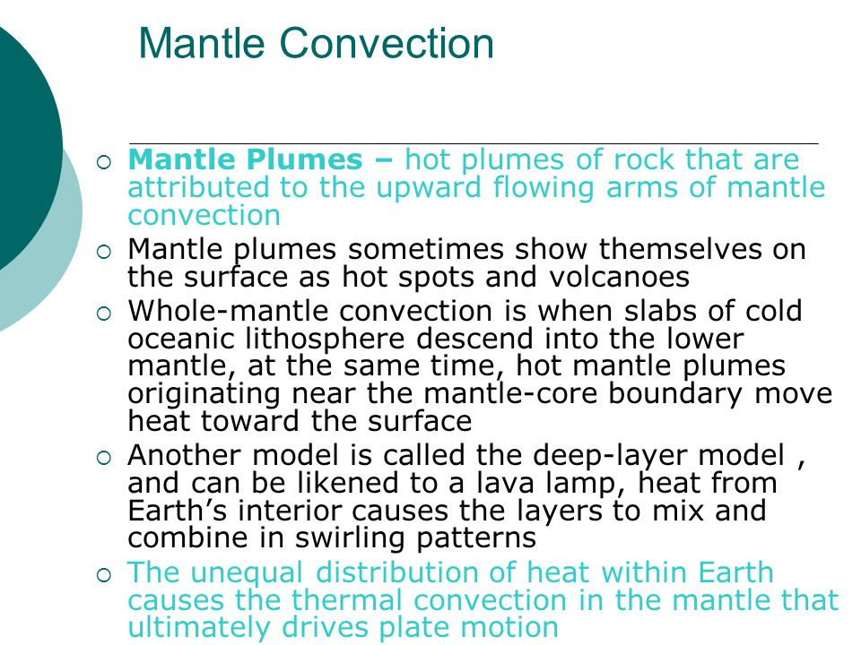 Mantle Convection Mantle Plumes – hot plumes of rock that are attributed to the upward flowing arms of mantle convection.