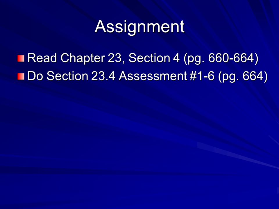 Assignment Read Chapter 23, Section 4 (pg. 660-664)