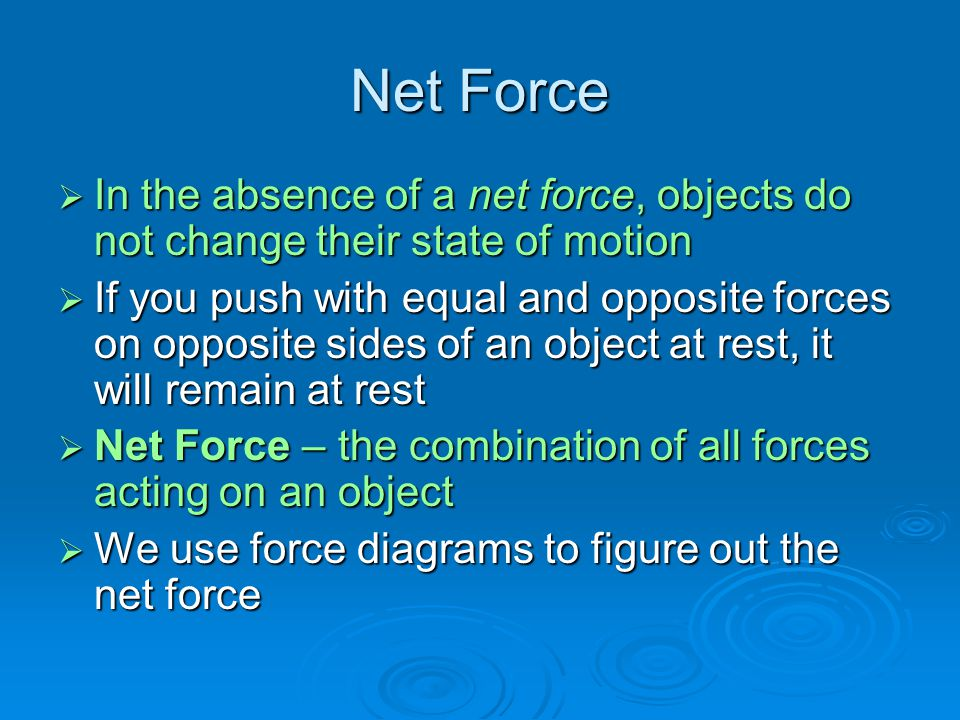 Net Force In the absence of a net force, objects do not change their state of motion.