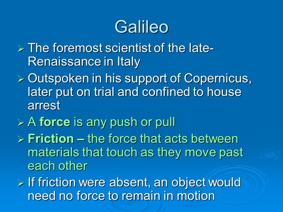 Galileo The foremost scientist of the late-Renaissance in Italy