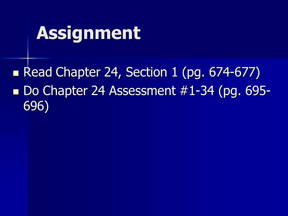 Assignment Read Chapter 24, Section 1 (pg. 674-677)