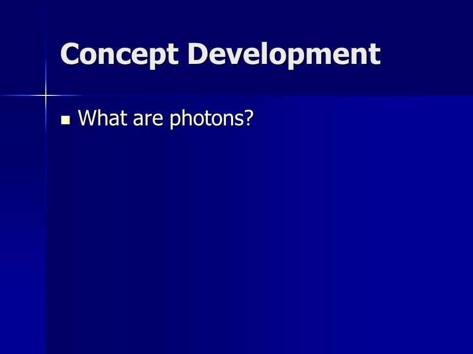 Concept Development What are photons