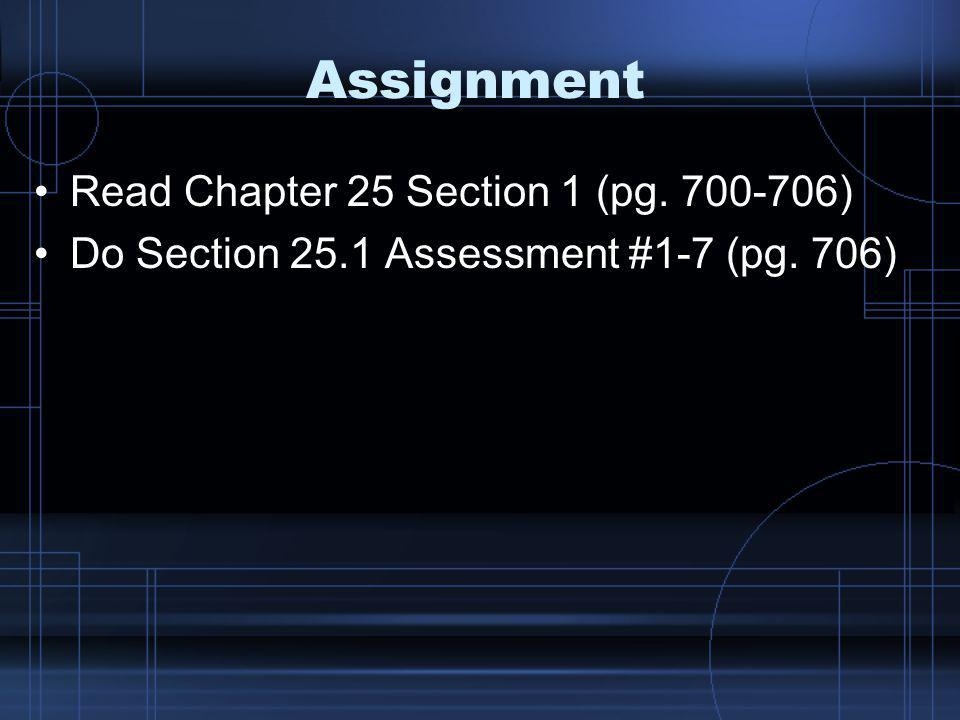 Assignment Read Chapter 25 Section 1 (pg. 700-706)