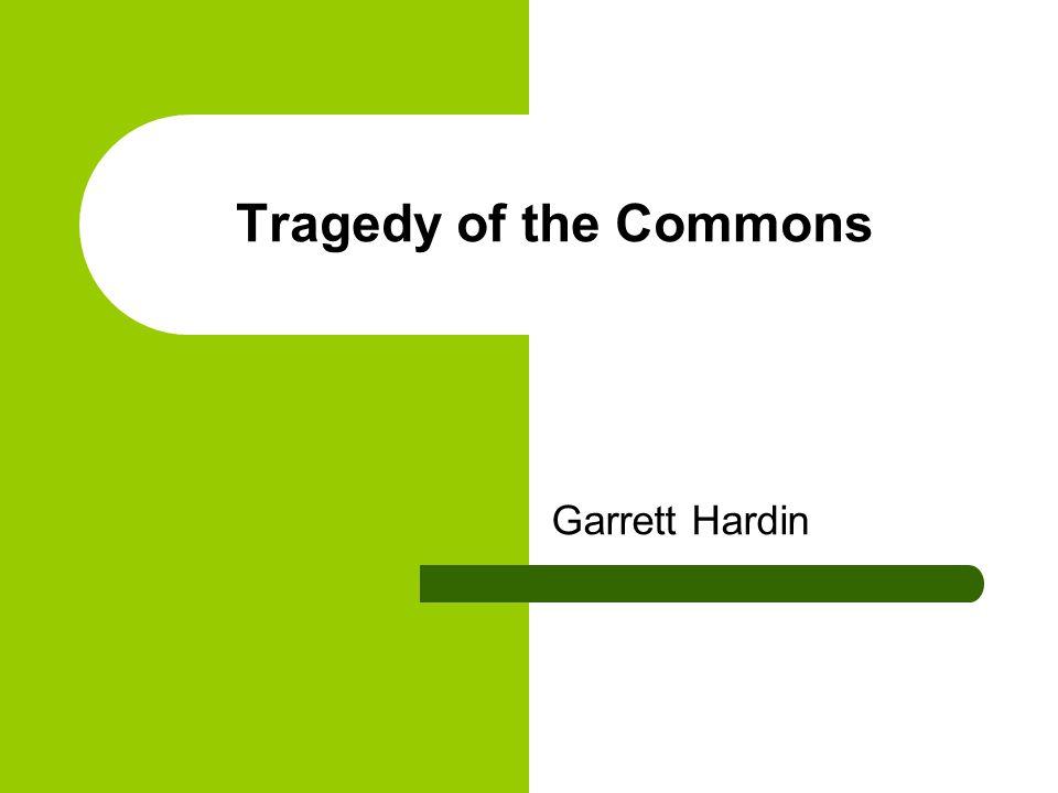 Tragedy of the Commons Garrett Hardin