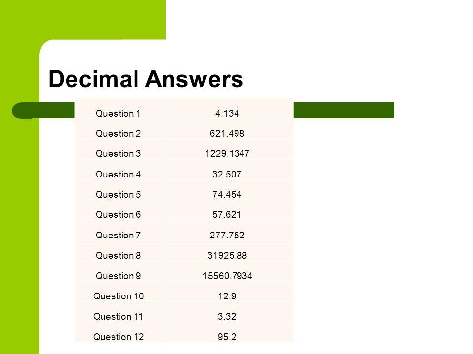 Decimal Answers Question 1 4.134 Question 2 621.498 Question 3