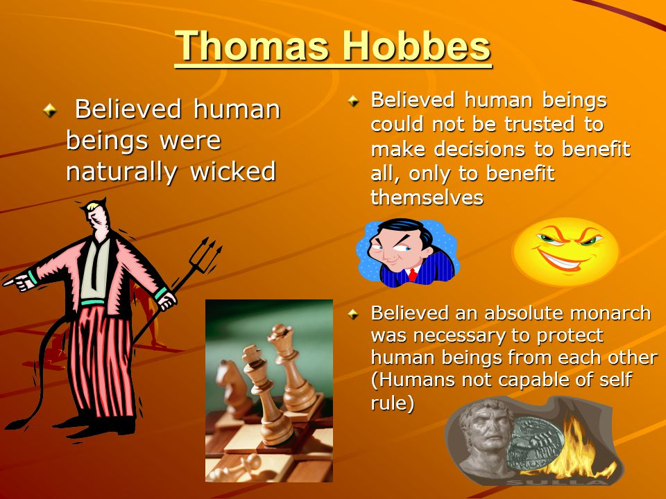 Thomas Hobbes Believed human beings were naturally wicked