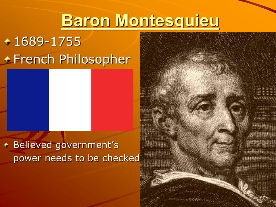 Baron Montesquieu 1689-1755 French Philosopher Believed government's