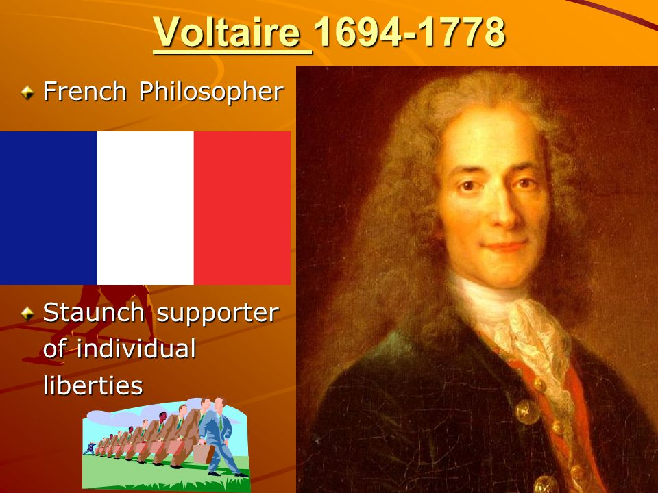 Voltaire 1694-1778 French Philosopher Staunch supporter of individual