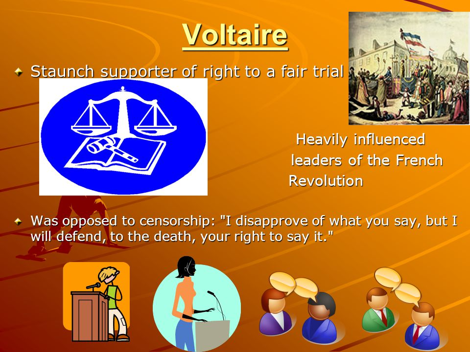 Voltaire Staunch supporter of right to a fair trial Heavily influenced
