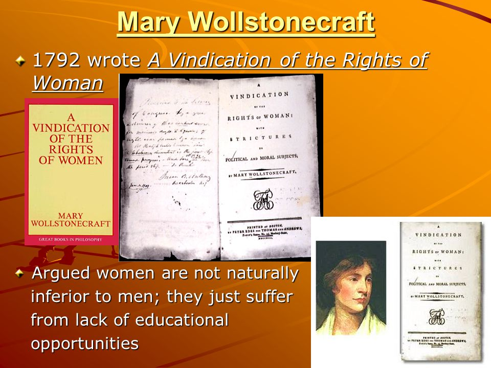 Mary Wollstonecraft 1792 wrote A Vindication of the Rights of Woman