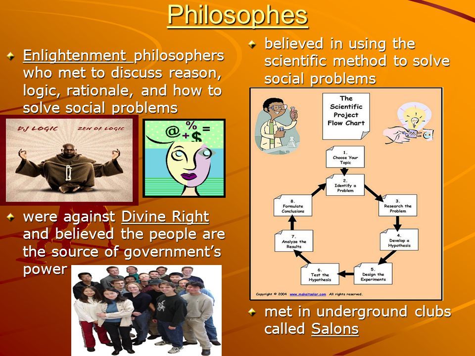 Philosophes believed in using the scientific method to solve social problems.
