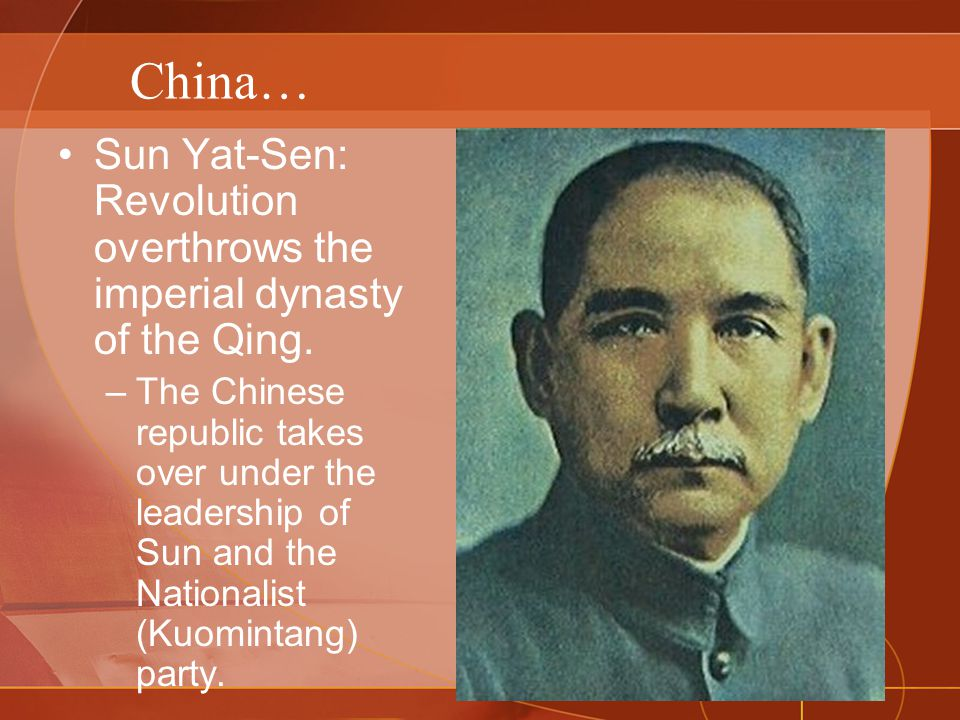 China… Sun Yat-Sen: Revolution overthrows the imperial dynasty of the Qing.