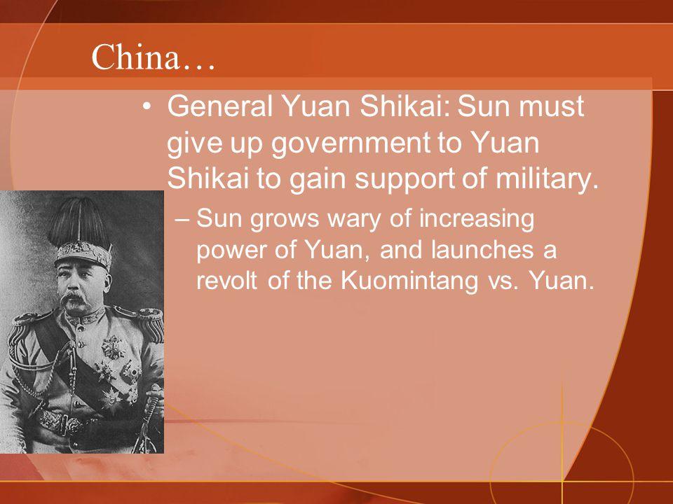 China… General Yuan Shikai: Sun must give up government to Yuan Shikai to gain support of military.