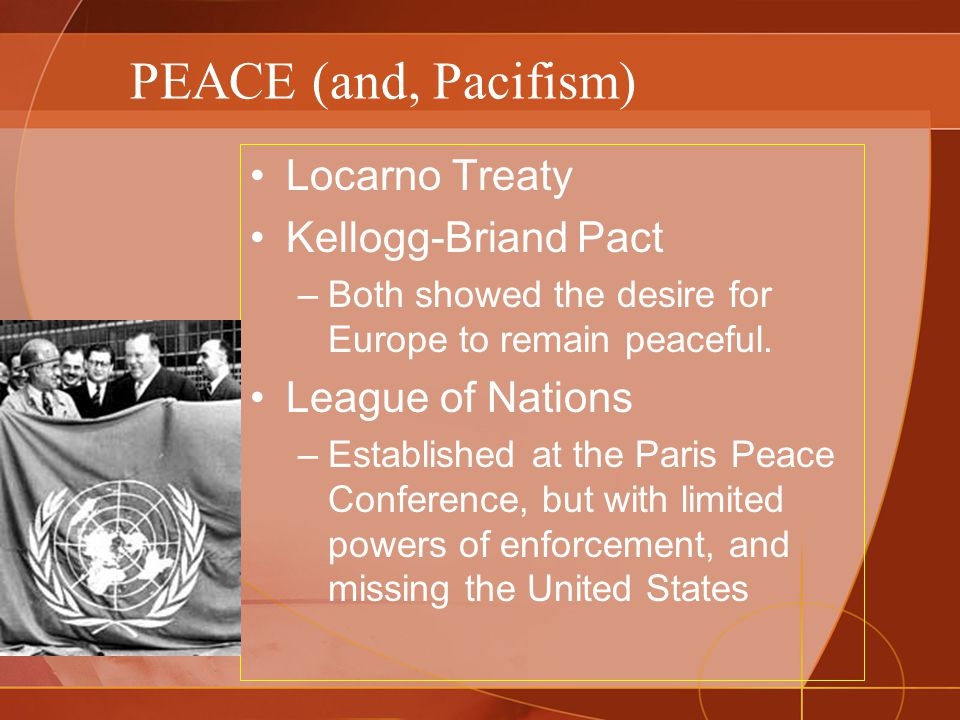 PEACE (and, Pacifism) Locarno Treaty Kellogg-Briand Pact